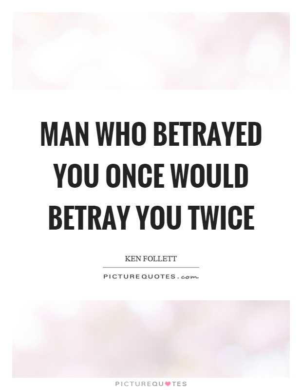 Man who betrayed you once would betray you twice Picture Quote #1