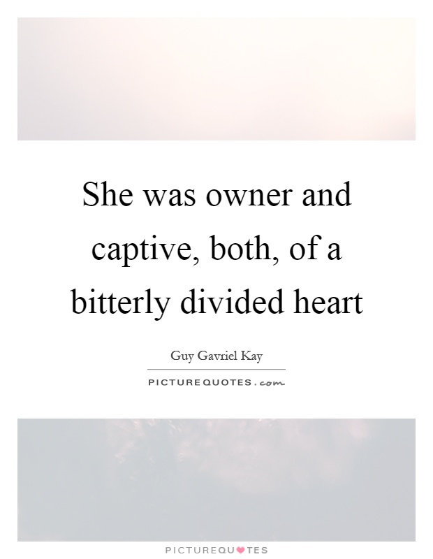 She was owner and captive, both, of a bitterly divided heart Picture Quote #1