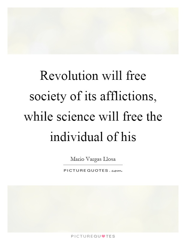 Revolution will free society of its afflictions, while science will free the individual of his Picture Quote #1