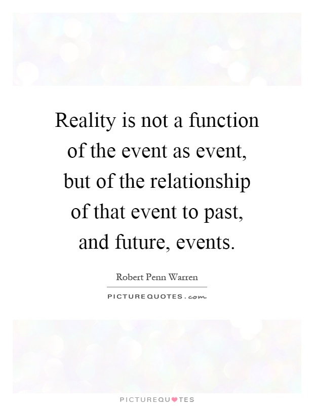 Reality is not a function of the event as event, but of the relationship of that event to past, and future, events Picture Quote #1