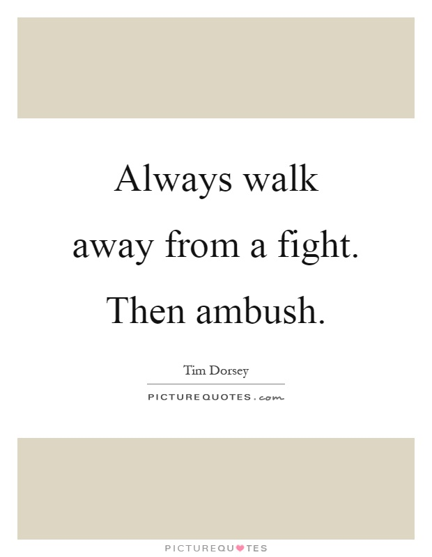 Always walk away from a fight. Then ambush Picture Quote #1