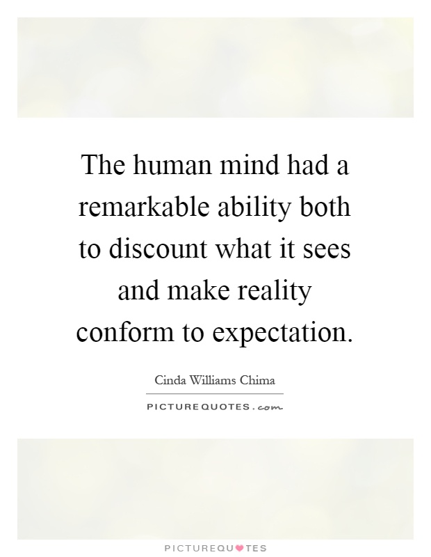 The human mind had a remarkable ability both to discount what it sees and make reality conform to expectation Picture Quote #1