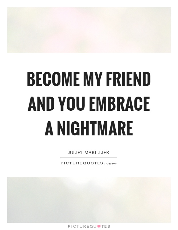 Become my friend and you embrace a nightmare Picture Quote #1