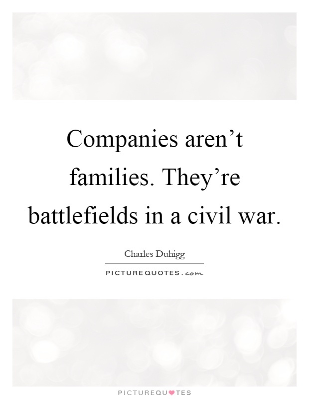 Companies aren't families. They're battlefields in a civil war Picture Quote #1