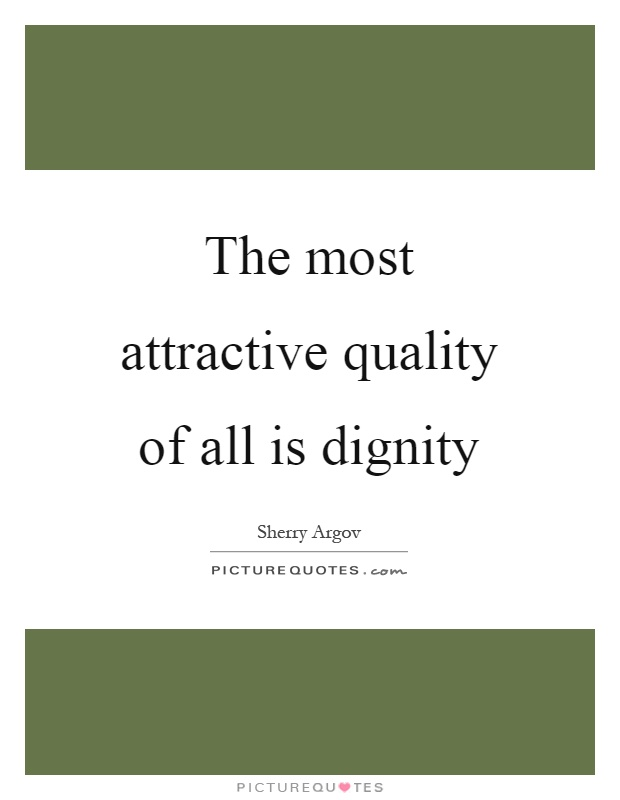 The most attractive quality of all is dignity Picture Quote #1