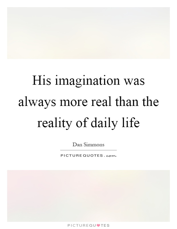 His imagination was always more real than the reality of daily life Picture Quote #1