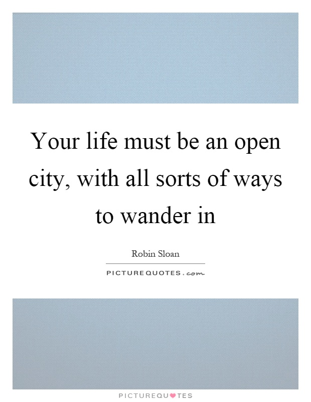 Your life must be an open city, with all sorts of ways to wander in Picture Quote #1