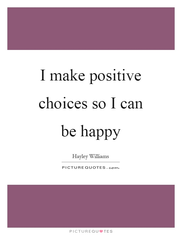 I make positive choices so I can be happy Picture Quote #1