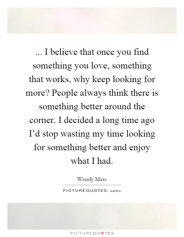time to find love quotes Looking for the most unforgettable quotes about life, love most of the time, when we are unable to find an answer famous quotes about love.