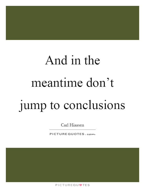 Do Not Jump To Conclusions Quote Codechaoss Interesting Jumping To Conclusions Quotes