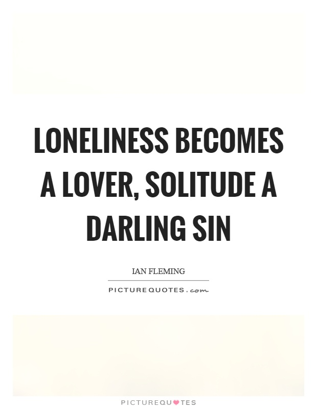 Loneliness becomes a lover, solitude a darling sin Picture Quote #1
