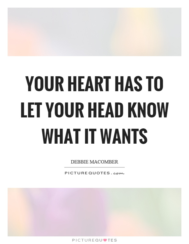 Your heart has to let your head know what it wants Picture Quote #1