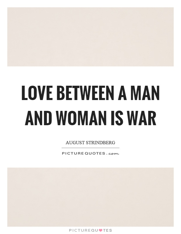 Love between a man and woman is war Picture Quote #1