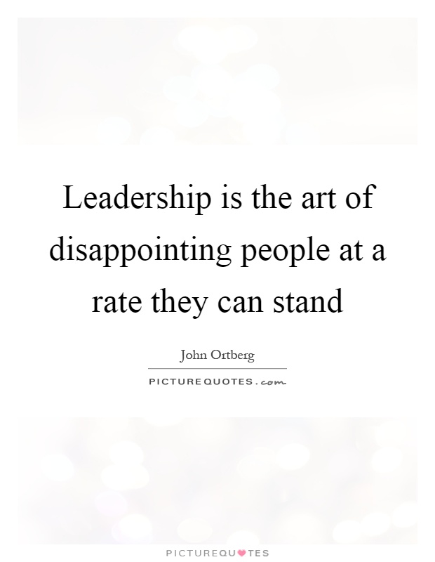 Leadership is the art of disappointing people at a rate they can stand Picture Quote #1