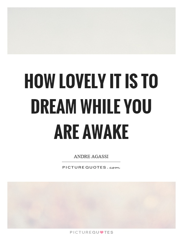 How lovely it is to dream while you are awake Picture Quote #1