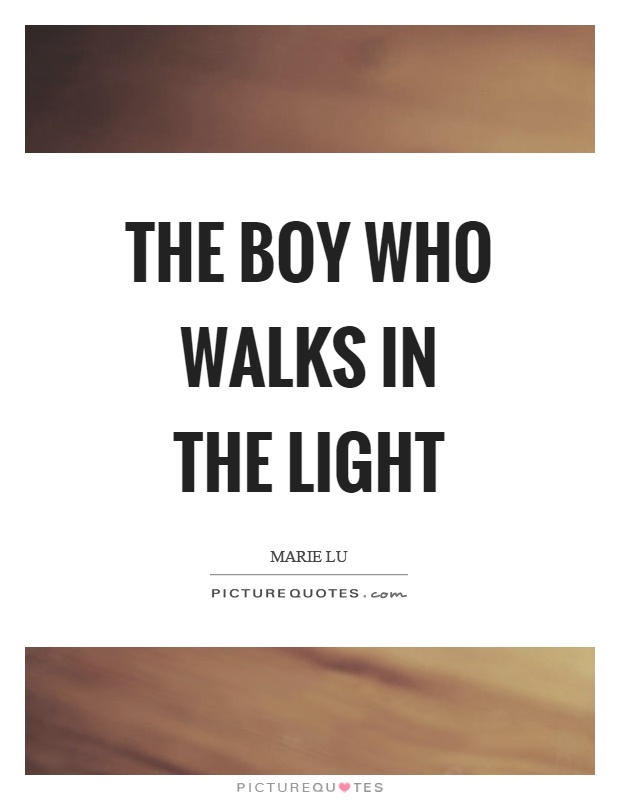 The boy who walks in the light Picture Quote #1