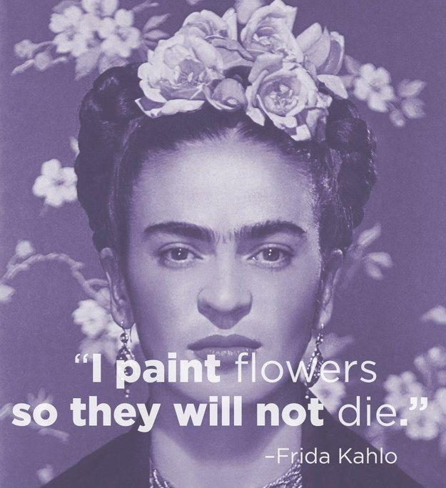 I paint flowers so they will not die Picture Quote #2
