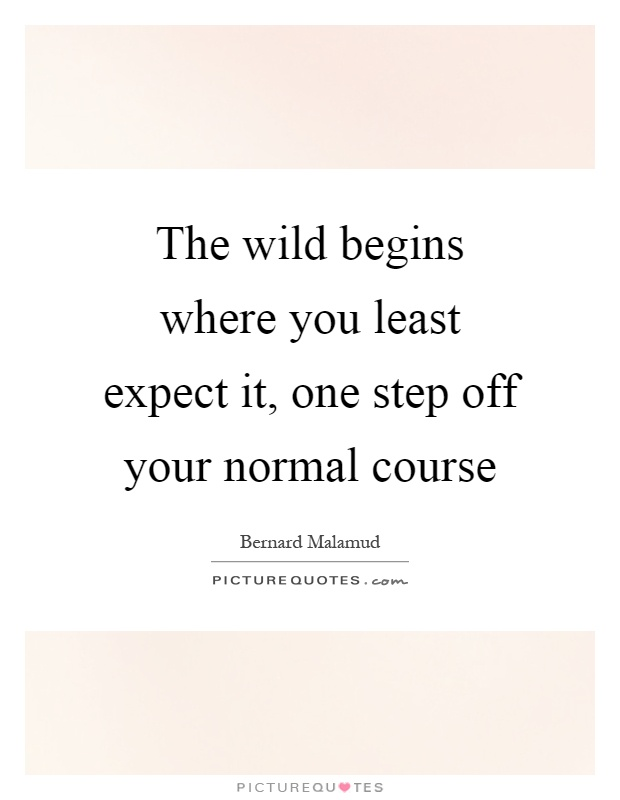 The wild begins where you least expect it, one step off your normal course Picture Quote #1