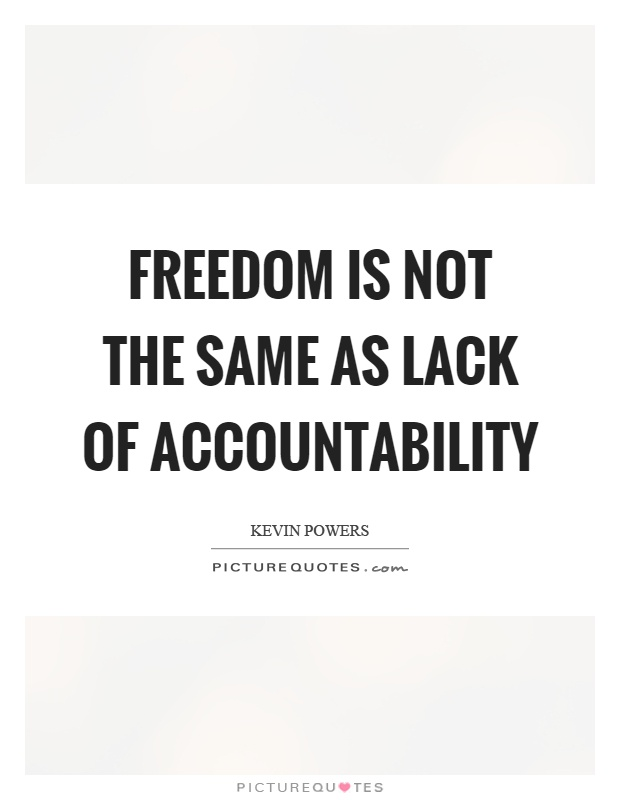 Freedom is not the same as lack of accountability Picture Quote #1