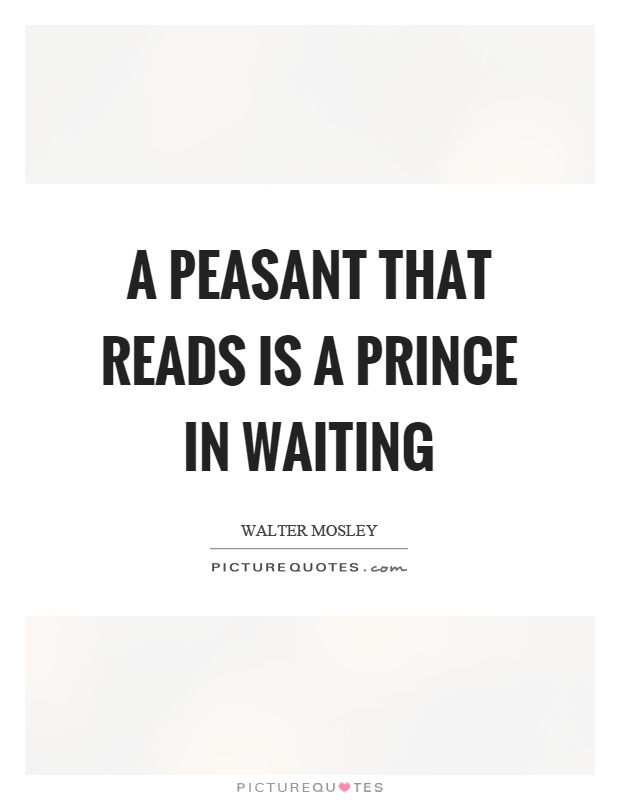 A peasant that reads is a prince in waiting Picture Quote #1