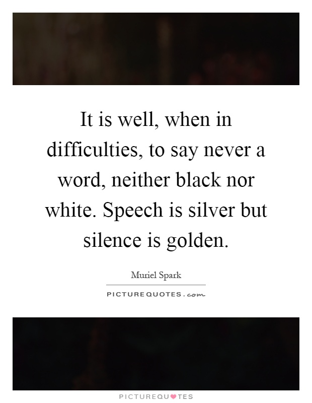 silence is golden quotes sayings silence is golden picture quotes it is well when in difficulties to say never a word neither black