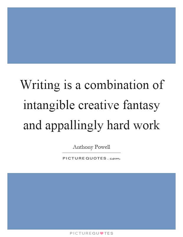 Writing is a combination of intangible creative fantasy and appallingly hard work Picture Quote #1