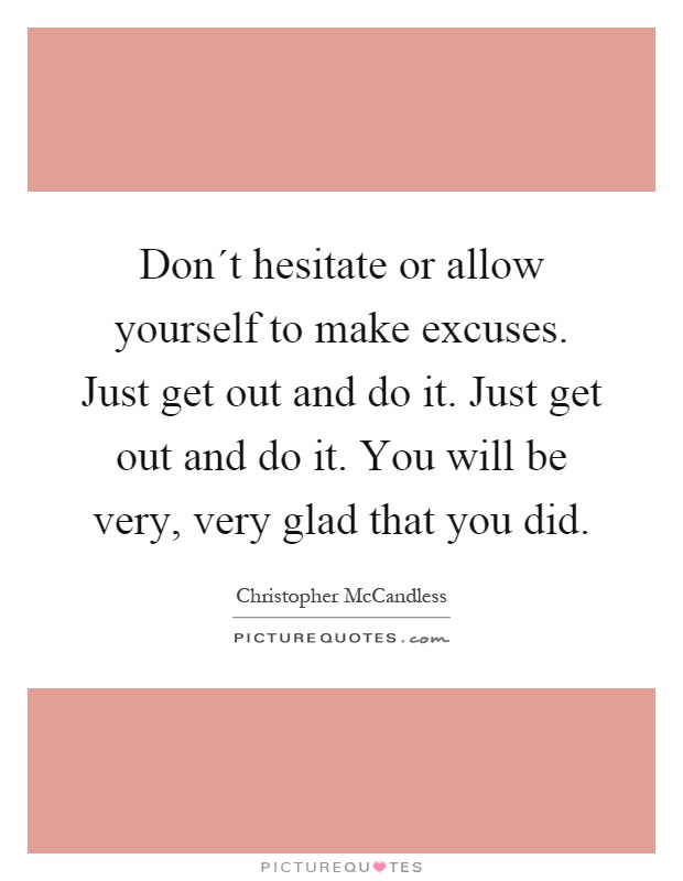 Dont hesitate or allow yourself to make excuses just get dont hesitate or allow yourself to make excuses just get out and do it just get out and do it you will be very very glad that you did solutioingenieria Image collections