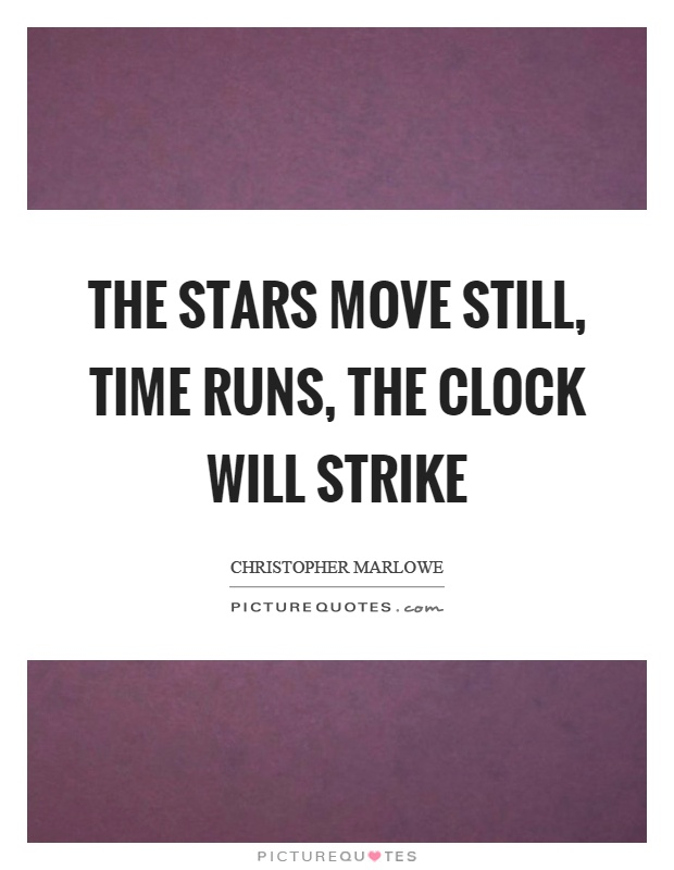The stars move still, time runs, the clock will strike Picture Quote #1