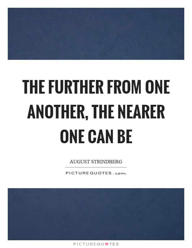 The further from one another, the nearer one can be Picture Quote #1