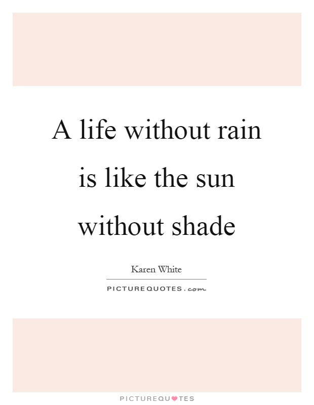 A life without rain is like the sun without shade Picture Quote #1