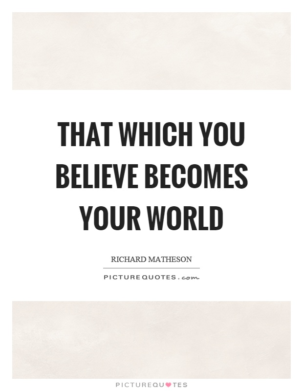 That which you believe becomes your world Picture Quote #1