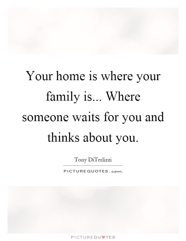 Your Home Is Where Your Family Is Where Someone Waits For You