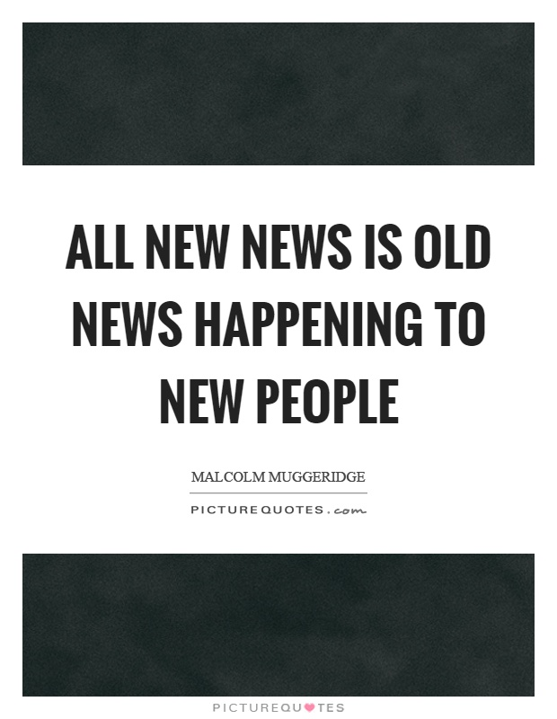 All new news is old news happening to new people Picture Quote #1