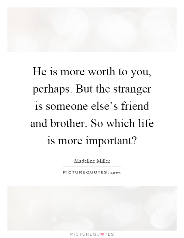 He Is More Worth To You Perhaps But The Stranger Is Someone Awesome The Stranger Quotes