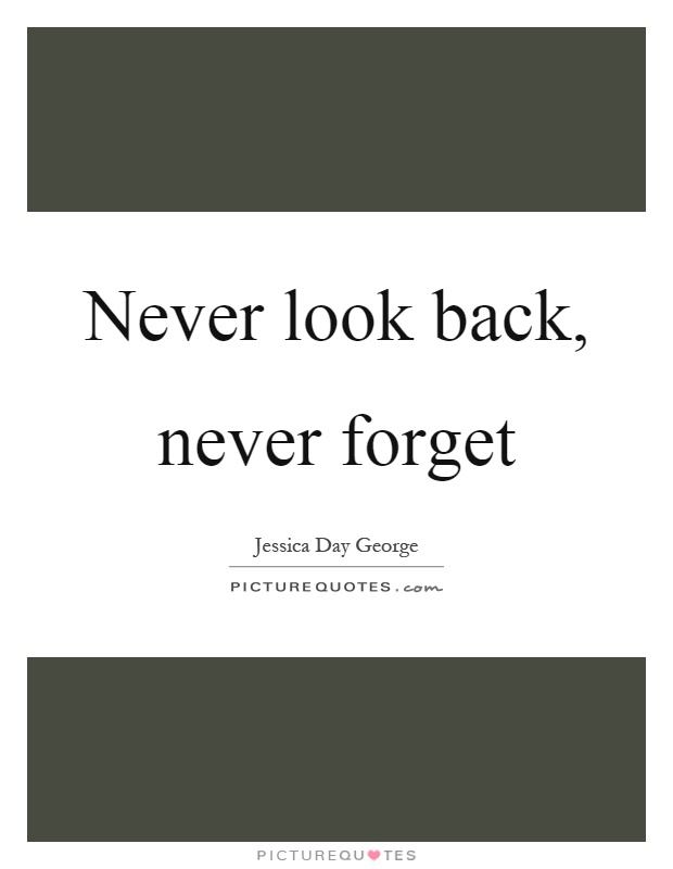 Never look back, never forget Picture Quote #1