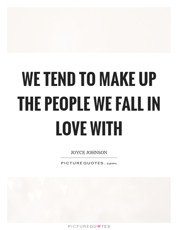 We tend to make up the people we fall in love with Picture Quote #1