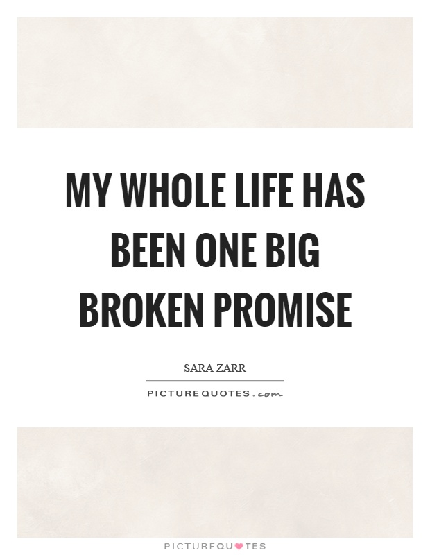 My whole life has been one big broken promise Picture Quote #1