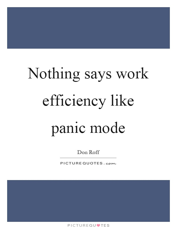 Nothing says work efficiency like panic mode Picture Quote #1