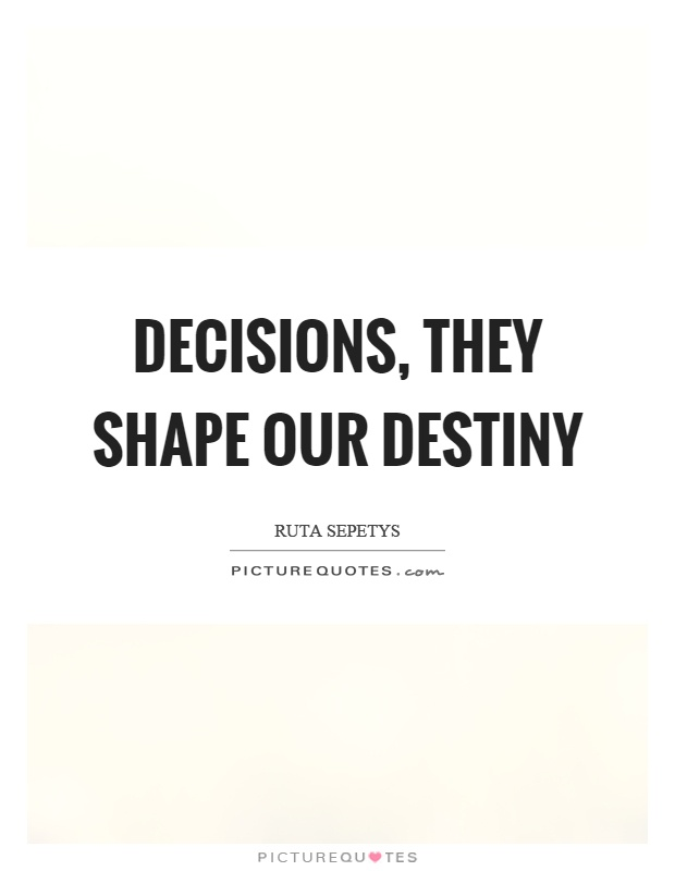 Decisions, they shape our destiny Picture Quote #1