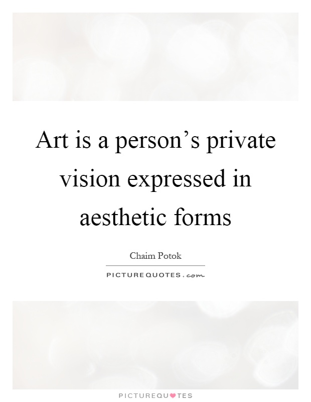Art is a person's private vision expressed in aesthetic forms Picture Quote #1