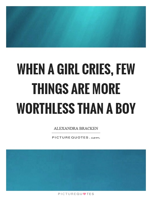 When a girl cries, few things are more worthless than a boy Picture Quote #1