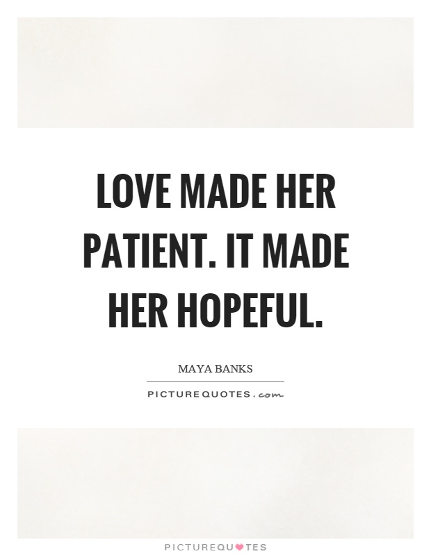 Love made her patient. It made her hopeful Picture Quote #1