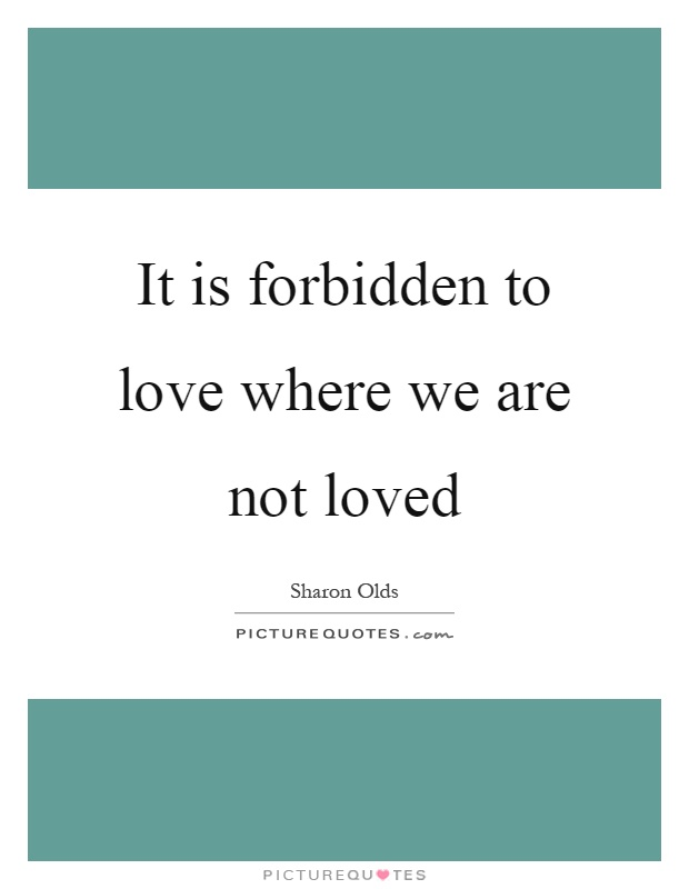 It is forbidden to love where we are not loved Picture Quote #1