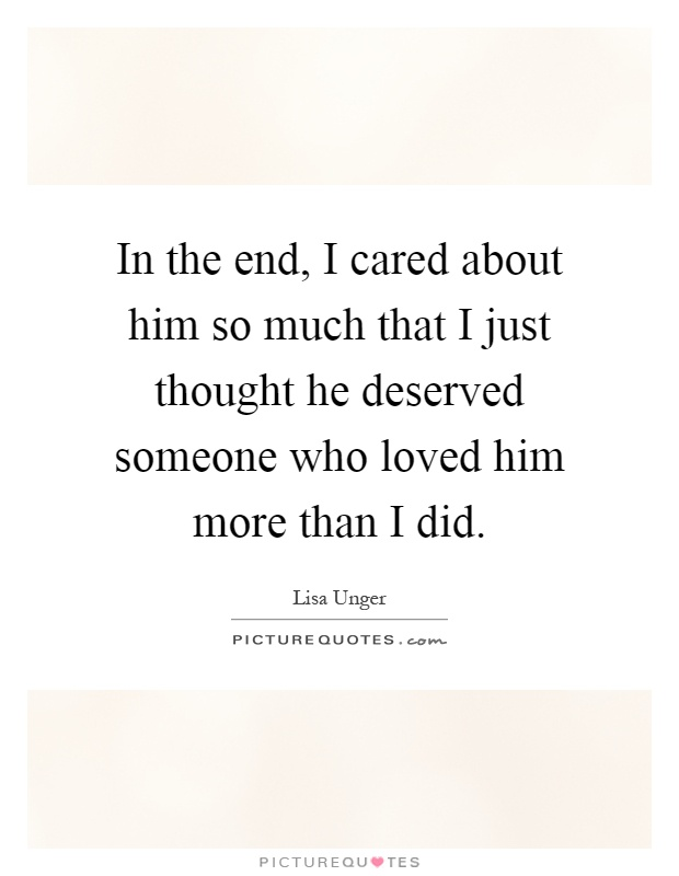 In The End, I Cared About Him So Much That I Just Thought