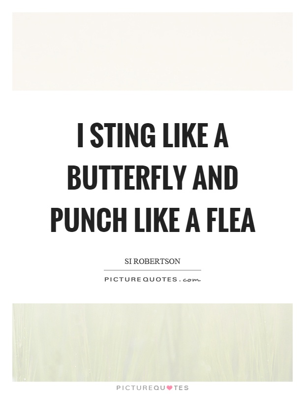 I sting like a butterfly and punch like a flea Picture Quote #1