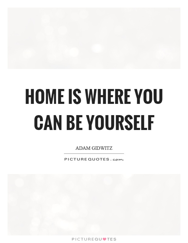 home is where you can be yourself picture quotes