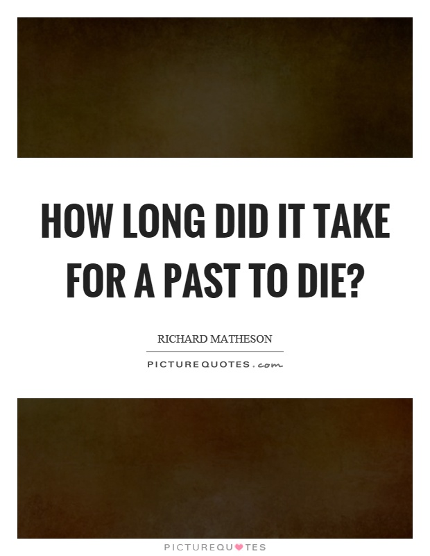 How long did it take for a past to die? Picture Quote #1