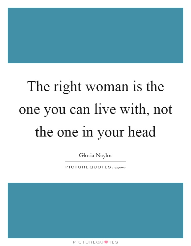 The right woman is the one you can live with, not the one in your head Picture Quote #1
