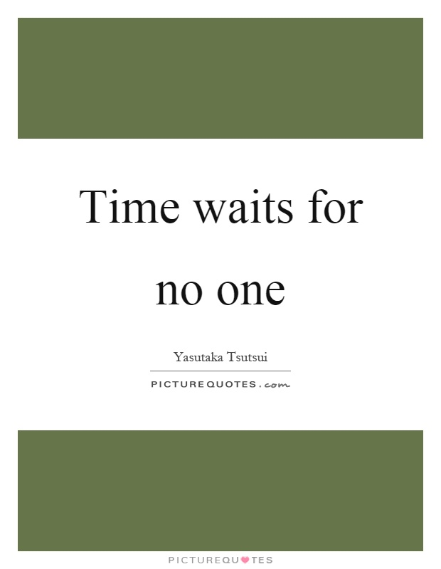 Time waits for no one Picture Quote #1