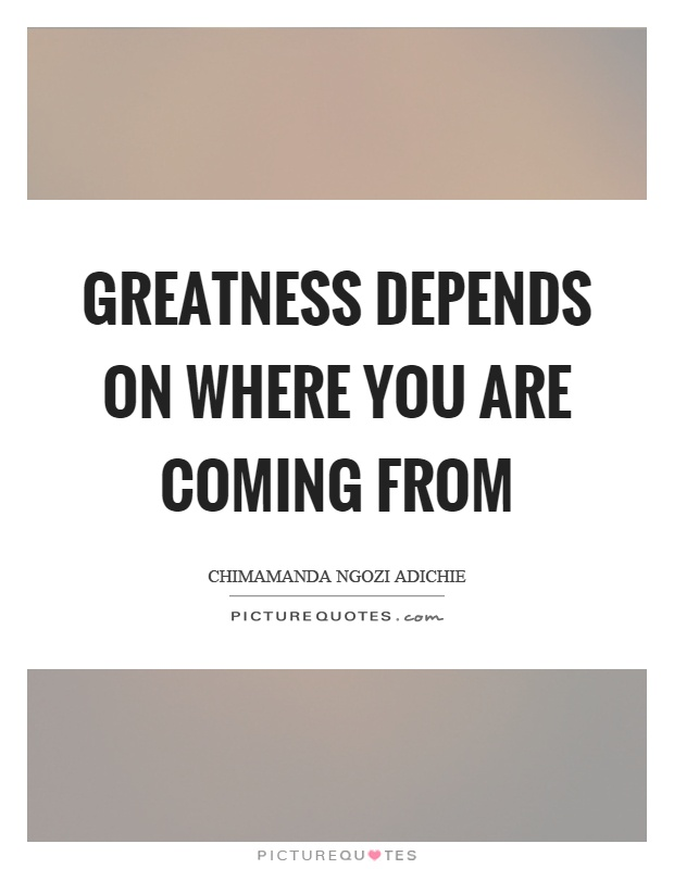Greatness depends on where you are coming from Picture Quote #1